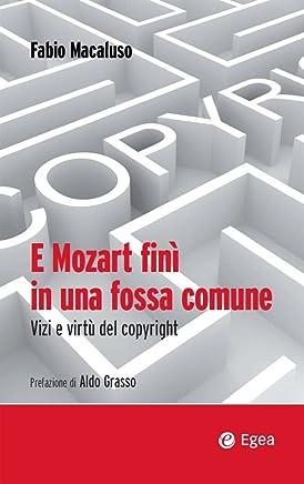 E Mozart finì in una fossa comune: Vizi e virtù del copyright