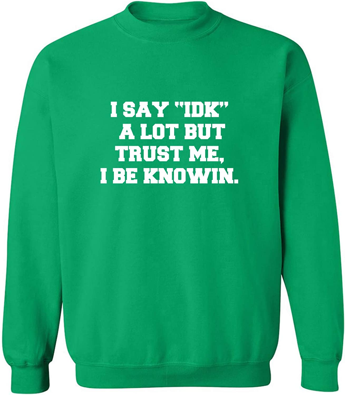 I Say IDK A Lot But I Be Knowin Crewneck Sweatshirt