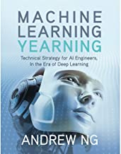 Machine Learning Yearning: Technical Strategy for AI Engineers, In the Era of Deep Learning