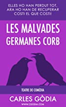 Les malvades germanes Corb: Elles ho han perdut tot, ara ho han de recuperar costi el que costi. (Catalan Edition)