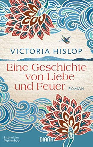 Eine Geschichte von Liebe und Feuer: Roman