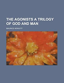 The Agonists a Trilogy of God and Man