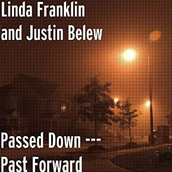Passed Down --- Past Forward