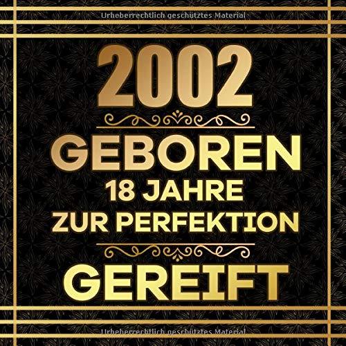 2002 geboren 18 Jahre zur Perfektion gereift: Gästebuch zum 18.Geburtstag | Ideal zum Eintragen von Wünschen und Fotos der Gäste | Perfektes Geschenk für Männer und Frauen