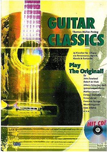 Guitar Classics: 25 Klassiker für Gitarre aus Renaissance, Barock, Klassik & Romantik Play The Original mit CD!