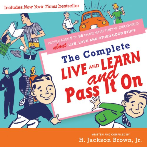 Complete Live and Learn and Pass It On: People Ages 5 to 95 Share What They've Discovered about Life, Love, and Other Good Stuff (English Edition)
