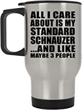 All I Care About is My Standard Schnauzer - Silver Travel Mug Insulated Tumbler Stainless Steel - Gift for Dog Pet Owner Lover Friend Memorial Mother's Father's Day Birthday Anniversary