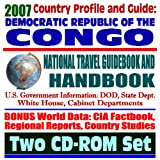 2007 Country Profile and Guide to Democratic Republic of Congo, Kinshasha, formerly Zaire - National Travel Guidebook and Handbook - USAID Reports, ... and Agriculture, Trade (Two CD-ROM Set)