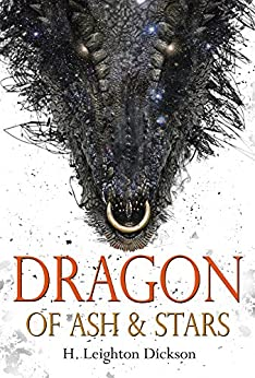 Dragon of Ash & Stars: The Autobiography of a Night Dragon by [H. Leighton Dickson]