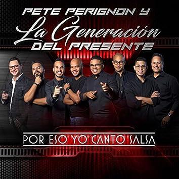 Por Eso Yo Canto Salsa (feat. La Generación Del Presente)