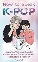 نحوه صحبت با KPOP: تسلط بر محبوب ترین کلمات کره ای از K-POP و صحبت کردن مانند یک طرفدار واقعی