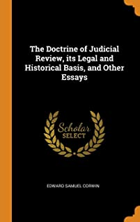 The Doctrine of Judicial Review, Its Legal and Historical Basis, and Other Essays