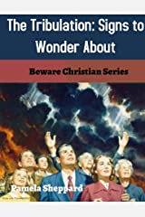 The Tribulation: Signs to Wonder About Kindle Edition