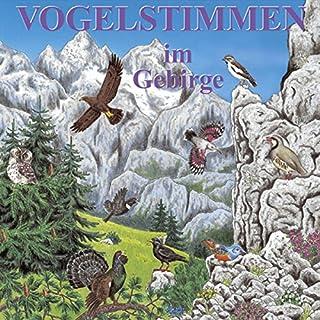 Vogelstimmen im Gebirge     Mit gesprochenen Erläuterungen              Autor:                                                                                                                                 Karl Heinz Dingler,                                                                                        Andreas Schulze                               Sprecher:                                                                                                                                 div.                      Spieldauer: 1 Std. und 4 Min.     3 Bewertungen     Gesamt 4,0