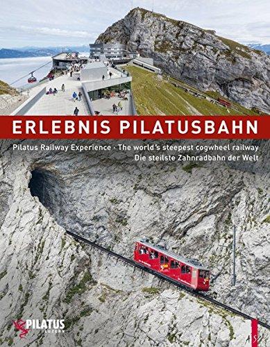 Erlebnis Pilatusbahn - Pilatus Railway Experience - Die steilste Zahnradbahn der Welt - The world s steepest cogwheel railway