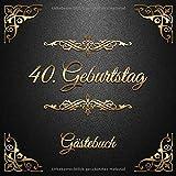 40. Geburtstag: Gästebuch zum Eintragen - schöne Geschenkidee für 40 Jahre im Format: ca. 21 x 21 cm, mit 100 Seiten für Glückwünsche, Grüße, liebe ... Geburtstagsgäste, Cover: goldene Ornamente