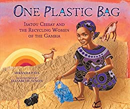 One Plastic Bag: Isatou Ceesay and the Recycling Women of the Gambia (Millbrook Picture Books) by [Miranda Paul, Elizabeth Zunon]