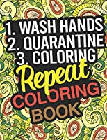 Image: 1. Wash Hands 2. Quarantine 3. Coloring... REPEAT: Coloring Book: Self-Quarantine Activity Coloring Book For Adults, Teens, and Children | Paperback: 100 pages | by Billy Morgan (Author). Publisher: Independently published (March 22, 2020)