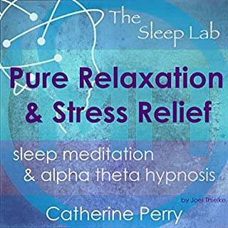 Pure Relaxation and Stress Relief     Sleep Meditation & Alpha Theta Hypnosis with the Sleep Lab              By:                                                                                                                                 Joel Thielke,                                                                                        Catherine Perry                               Narrated by:                                                                                                                                 Catherine Perry                      Length: 4 hrs     14 ratings     Overall 4.3