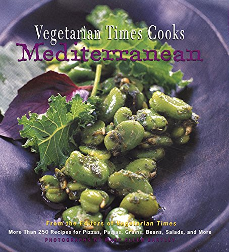 Vegetarian Times Cooks Mediterranean: More Than 250 Recipes For Pizzas, Pastas, Grains, Beans, Salads, And More