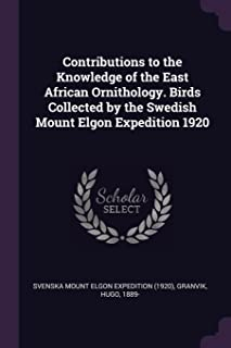Contributions to the Knowledge of the East African Ornithology. Birds Collected by the Swedish Mount Elgon Expedition 1920