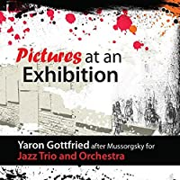 Pictures at an Exhibition for Jazz Trio and Orchestra by Yaron Gottried (2014-05-27)