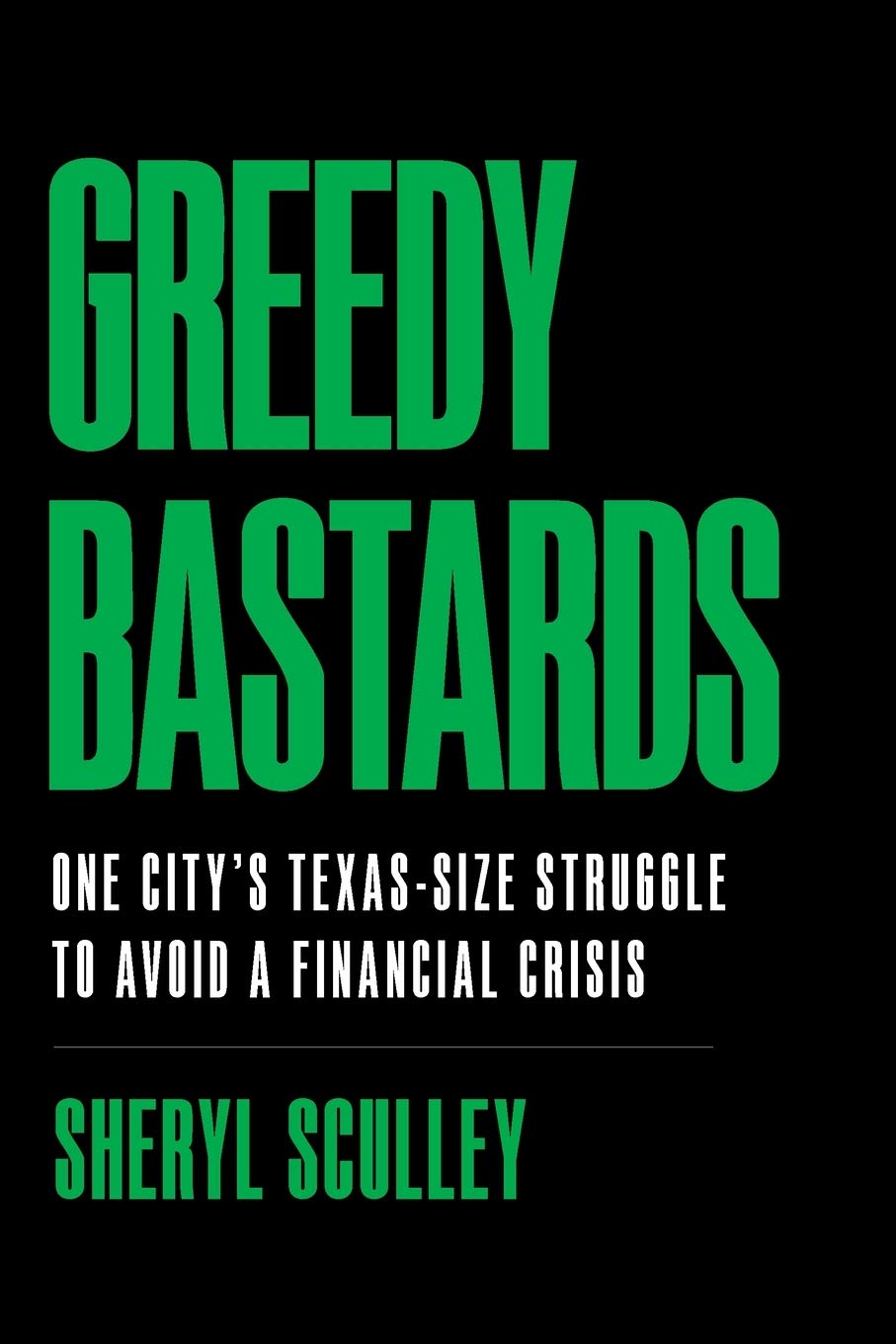 Image OfGreedy Bastards: One City's Texas-Size Struggle To Avoid A Financial Crisis