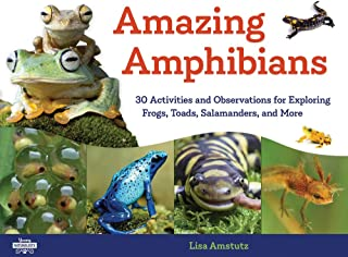 Amazing Amphibians: 30 Activities and Observations for Exploring Frogs, Toads, Salamanders, and More