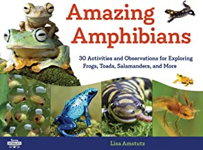 Amazing Amphibians: 30 Activities and Observations for Exploring Frogs, Toads, Salamanders, and More (Young Naturalists)