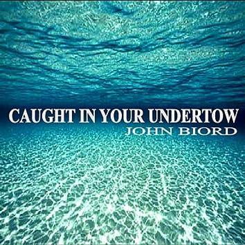 Caught In Your Undertow