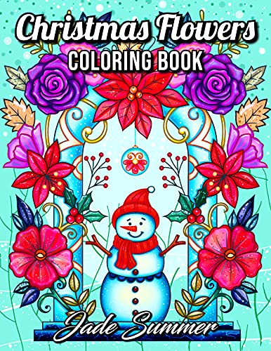 Christmas Flowers: An Adult Coloring Book with Cute Holiday Designs and Relaxing Flower Patterns for Christmas Lovers (Christmas Coloring Books)
