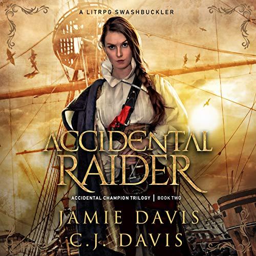 Accidental Raider: A LitRPG Swashbuckler (Accidental Champion Trilogy, Book 2)