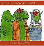 Lyle, Lyle, Crocodile & Friends: The Art of Bernard Waber