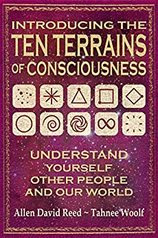 Introducing The Ten Terrains Of Consciousness: Understand Yourself, Other People and Our World by [Allen David Reed, Tahnee Woolf]
