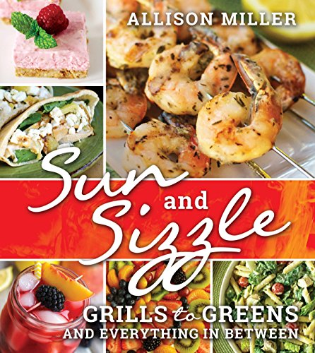 Sun and Sizzle: Grills to Greens and Everything In Between by [Allison Miller]