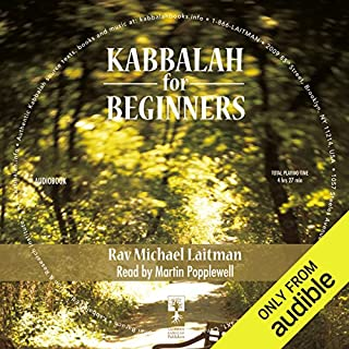 Kabbalah for Beginners                   By:                                                                                                                                 Michael Laitman                               Narrated by:                                                                                                                                 Martin Popplewell                      Length: 4 hrs and 27 mins     71 ratings     Overall 4.4