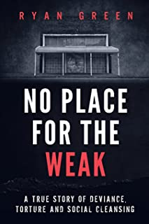 No Place for the Weak: A True Story of Deviance, Torture and Social Cleansing