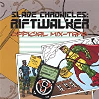 Slade Chronicles: Riftwalker-Official Mix-Tape