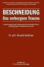 Beschneidung: Das verborgene Trauma: Auswirkungen einer amerikanischen kulturellen Praxis auf Säuglinge und letztlich auf uns alle (German Edition)