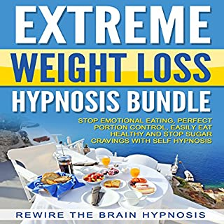 Extreme Weight Loss Hypnosis Bundle     Stop Emotional Eating, Perfect Portion Control, Easily Eat Healthy and Stop Sugar Cravings with Self Hypnosis              By:                                                                                                                                 Rewire the Brain Hypnosis                               Narrated by:                                                                                                                                 Rewire the Brain Hypnosis                      Length: 8 hrs and 7 mins     145 ratings     Overall 4.3
