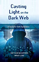 Casting Light on the Dark Web: A Guide for Safe Exploration (LITA Guides)