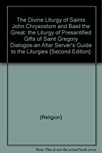 The Divine Liturgy of Saints John Chrysostom and Basil the Great: the Liturgy of Presantified Gifts of Saint Gregory Dialogos-an Altar Server's Guide to the Liturgies {Second Edition}