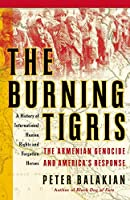 Burning Tigris, The: The Armenian Genocide and America's Response