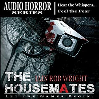 The Housemates     A Novel of Extreme Terror              By:                                                                                                                                 Iain Rob Wright                               Narrated by:                                                                                                                                 Chris Barnes                      Length: 5 hrs and 37 mins     94 ratings     Overall 4.2