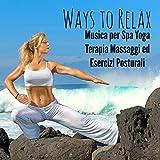 Ways to Relax - Musica per Spa Yoga Terapia Massaggi ed Esercizi Posturali con Suoni Easy Listening Chill Strumentali Techno House