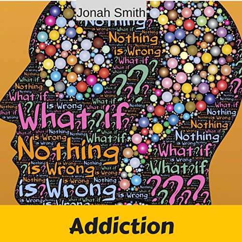 Addiction: Get Rid of Addiction and Live a Happy Life Audiobook By Jonah Smith cover art