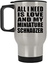 All I Need is Love and My Miniature Schnauzer - Silver Travel Mug Insulated Tumbler Stainless Steel - Gift for Dog Pet Owner Lover Friend Memorial Mother's Father's Day Birthday Anniversary