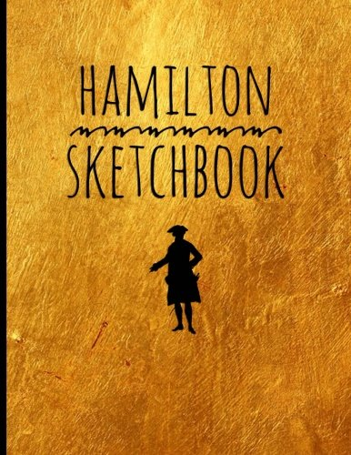 """Hamilton Blank Sketch Book: Blank Alexander Hamilton Sketch Book, for drawing, 100 Pages, 8.5"""" x 11"""" (21.59 x 27.94cm), Durable Soft Cover"""
