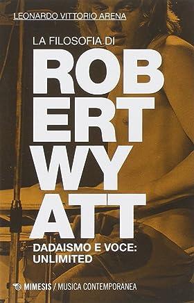 La filosofia di Robert Wyatt. Dadaismo e voce: unlimited