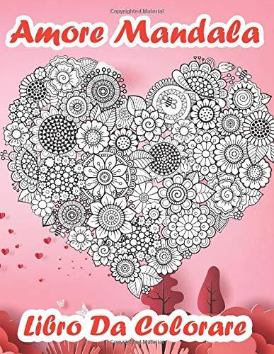 Amore Mandala Libro Da Colorare: Libro Da Colorare Per Adulti Per San Valentino | Bellissimo Disegno Di Mandala |Libri Da Colorare Antistress Con ... | Rilassante Per Un San Valentino Più Felice